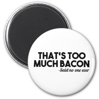Too Much Bacon 2 Inch Round Magnet