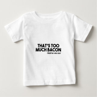 Too Much Bacon Baby T-Shirt
