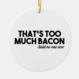 Too Much Bacon Ceramic Ornament