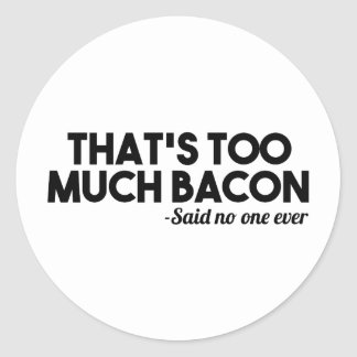 Too Much Bacon Classic Round Sticker