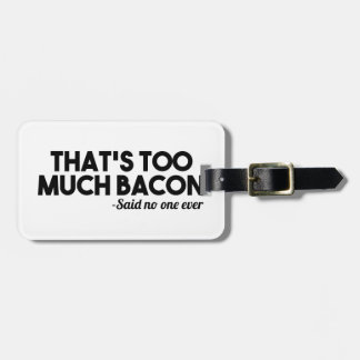 Too Much Bacon Luggage Tag
