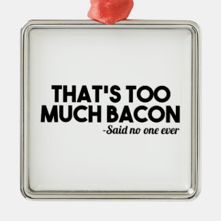 Too Much Bacon Metal Ornament