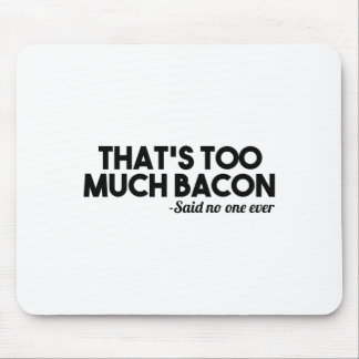 Too Much Bacon Mouse Pad