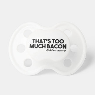 Too Much Bacon Pacifier