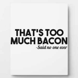 Too Much Bacon Plaque