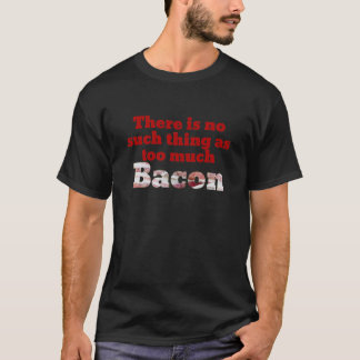 Too Much Bacon? T-Shirt