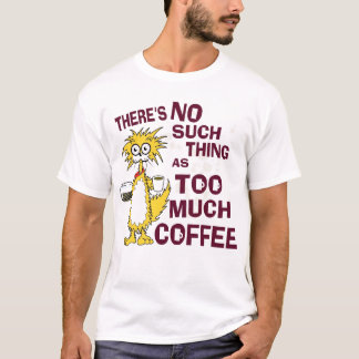 Too Much Coffee T-Shirt