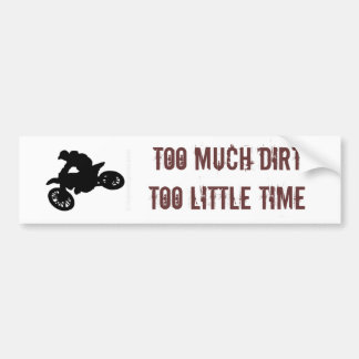 TOO MUCH DIRT TOO LITTLE TIME BUMPER STICKER