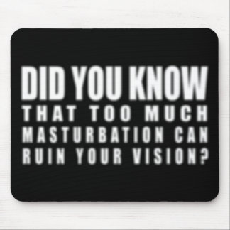 Too Much Masturbation Can Ruin Your Vision - Funny Mouse Pad