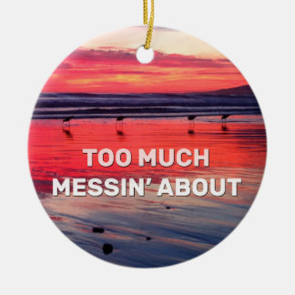 Too Much Messin' About Round Ceramic Ornament