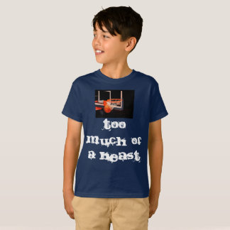 Too much of a beast T-Shirt