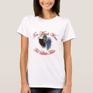 Too Much Wine, Too Little Time T-Shirt