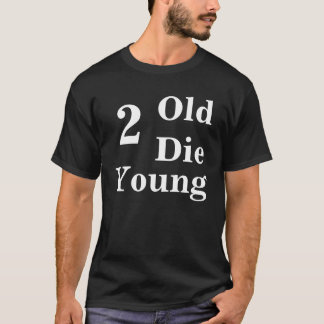 Too Old To Die Young Funny T-Shirt