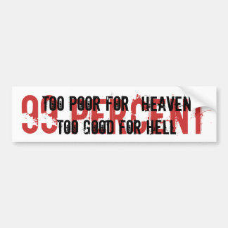 Too poor for Heaven too good for Hell Bumper Stick Car Bumper Sticker