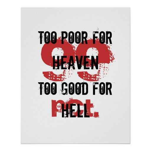 Too poor for Heaven too good for Hell Poster