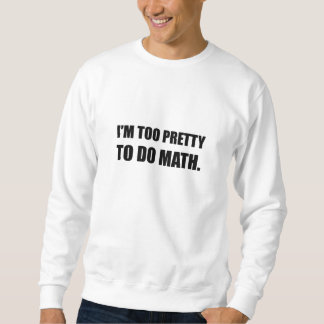 Too Pretty To Do Math Sweatshirt