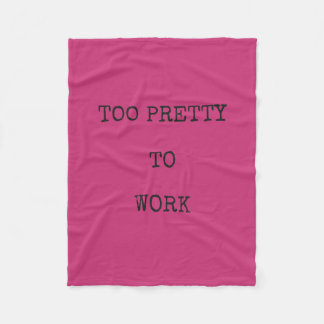 Too Pretty to Work Blanket