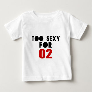 TOO SEXY FOR 02 BABY T-Shirt
