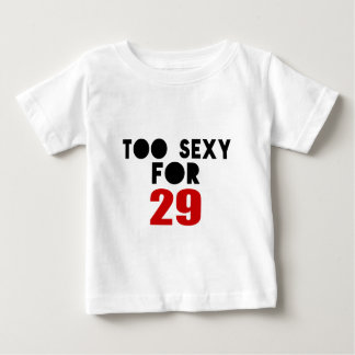 TOO SEXY FOR 29 BABY T-Shirt
