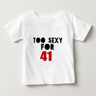 TOO SEXY FOR 41 BABY T-Shirt