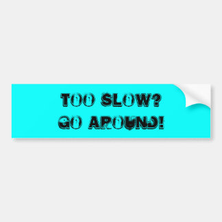 Too Slow? Bumber Sticker Bumper Sticker