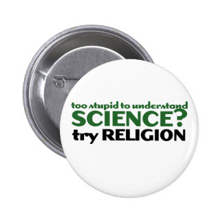 Too Stupid for Science Pinback Buttons
