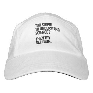 TOO STUPID TO UNDERSTAND SCIENCE - THEN TRY RELIGI HAT