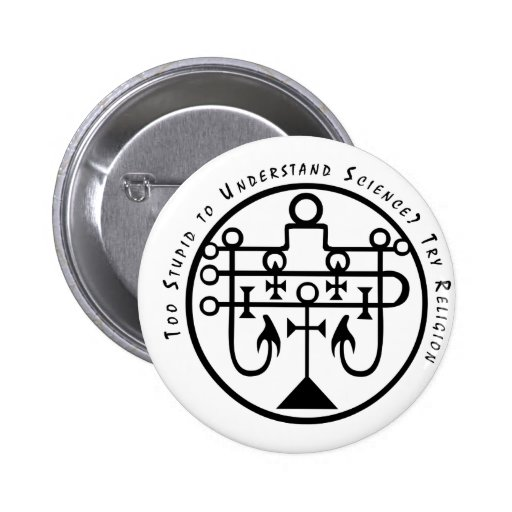 Too Stupid to Understand Science? Try Religion. Pinback Button