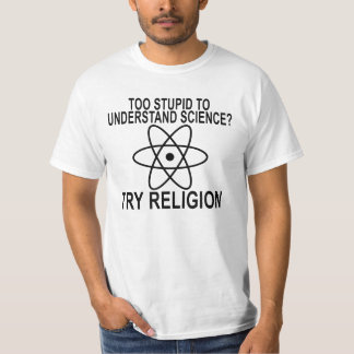 Too Stupid To Understand Science Try Religion ..pn T-Shirt