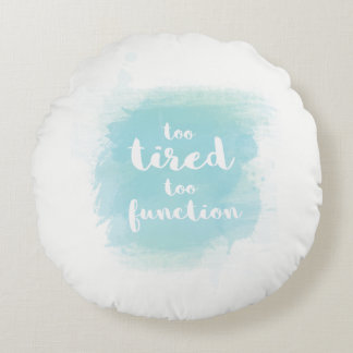 """""""Too tired to function"""" blue calligraphy pillow"""