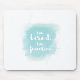 Too tired to function blue watercolor calligraphy mouse pad