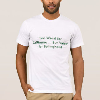 Too Weird for California! T-Shirt
