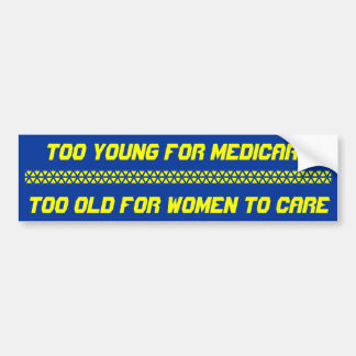 Too Young For Medicare, Too Old For Women To Ca... Bumper Sticker