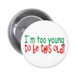 Too Young to be Old 2 Inch Round Button