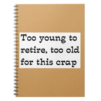 Too young to retire spiral notebook