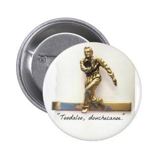 Toodaloo, douchecanoe! 2 inch round button