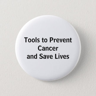 Tools to Prevent Cancer and Save Lives 2 Inch Round Button