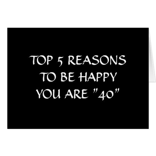 """TOP 5 REASONS TO BE HAPPY YOU ARE """"40"""" GREETING CARDS"""