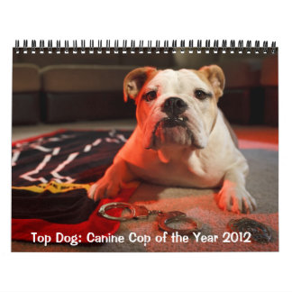 Top Dog: Canine Cop of the Year 2012 Calendar