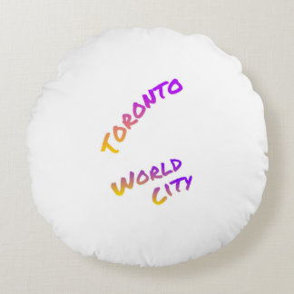 Toronto world city, colorful text art round pillow