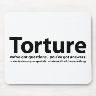 Torture - nous avons des questions, vous avons des tapis de souris