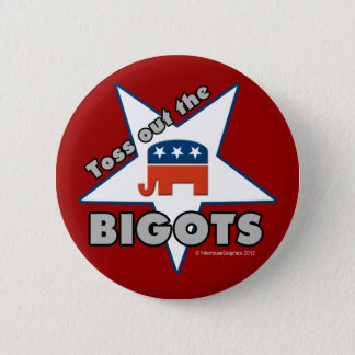 Toss Out the Republican BIGOTS! 2 Inch Round Button