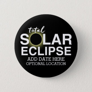 Total Solar Eclipse 2017 - Custom Date & Location 2 Inch Round Button