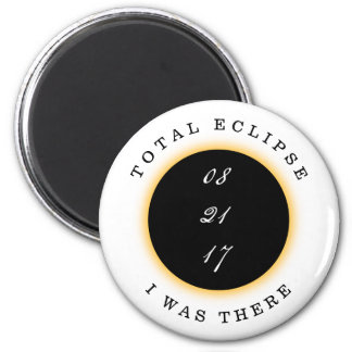 Total Solar Eclipse 2017 I Was There 2 Inch Round Magnet