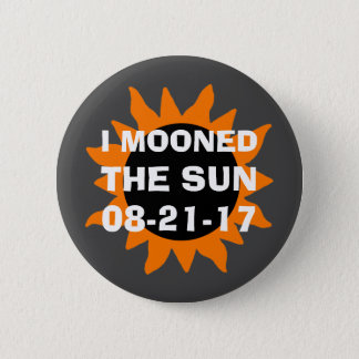 Total Solar Eclipse I Mooned the Sun 2 Inch Round Button