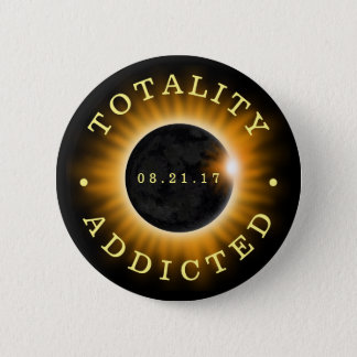 Totality Addicted Solar Eclipse 2017 2 Inch Round Button