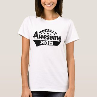 Totally Awesome Mom T-Shirt