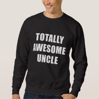 Totally Awesome Uncle Sweatshirt