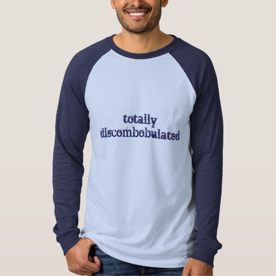 totally discombobulated T-Shirt