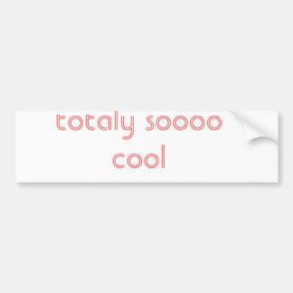 totaly soooo cool bumper sticker